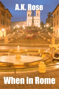 Photograph of the Spanish Steps in Rome at dusk with the text A.K. Rose, and When in Rome on it in book cover format.